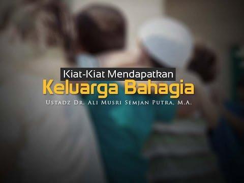 Ceramah Agama: Kiat-Kiat Mendapatkan Keluarga Bahagia (Ustadz Dr. Ali Musri Semjan Putra, M.A.)