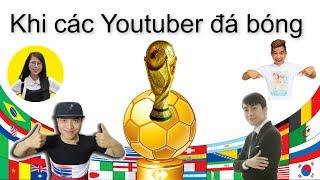 Khi các Youtuber nổi tiếng đá bóng, cuồng nhiệt cùng World Cup 2018