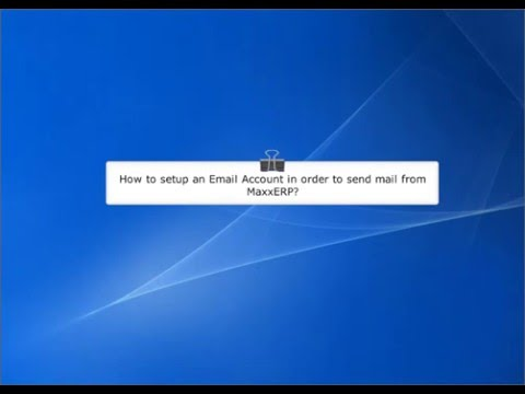 How to setup an Email Account in order to send mail from MaxxERP
