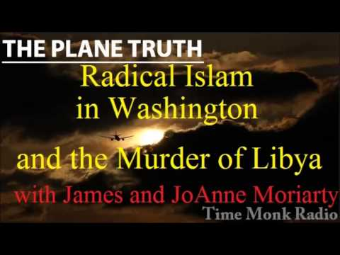 The Plane Truth ~  Radical Islam and the Murder of Libya ~ with James and Joanne Moriarty - PTS 3076