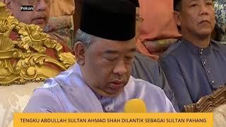 Tengku Abdullah Sultan Ahmad Shah dilantik sebagai Sultan Pahang