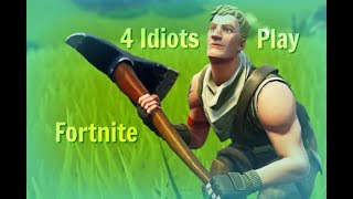 Four Idiots play Fortnite: Battle Royale (Funny Moments & Fails)