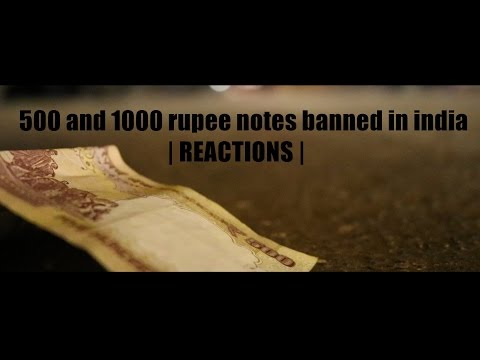 FUNNY REACTIONS ON 500 and 1000 rupee notes banned in india.
