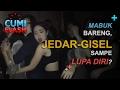 Lagu Mabuk Bareng, Jedar-Gisel Sampe Lupa Diri? - CumiFlash 06 Februari 2017