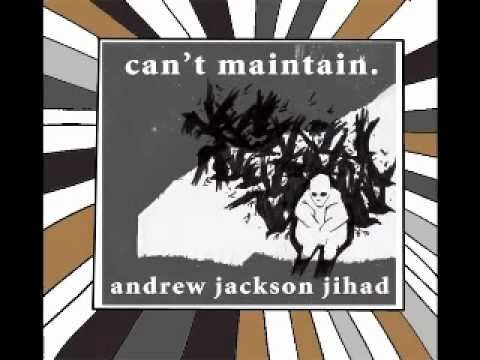 Andrew Jackson Jihad - Cant Maintain (ver 2) (album)