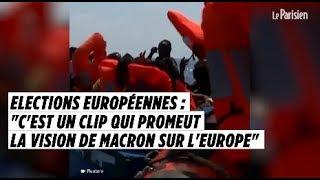 Européennes : «C'est un clip qui promeut la vision de Macron sur l'Europe»
