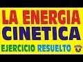 LA ENERGIA CINETICA-PROBLEMA RESUELTO