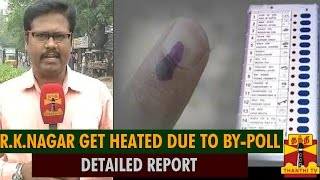 Detailed Report : R.K.Nagar Constituency Heated Due To By-Poll