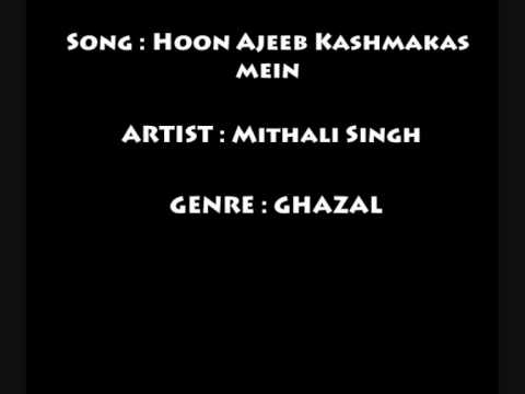 Beautiful Ghazal - Hun Ajeeb Kashmakash Mein - Mithali Singh