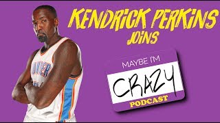 Kendrick Perkins Talks All Things NBA |  Kendrick Perkins Interview | MAYBE I'M CRAZY