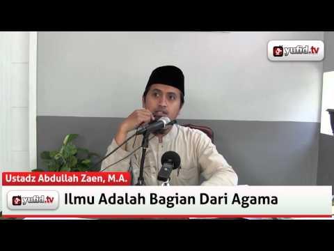 Ceramah Agama: Ilmu Adalah Bagian Dari Agama - Ustadz Abdullah Zaen