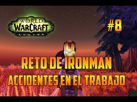 WORLD OF WARCRAFT Legion | ACCIDENTES EN EL TRABAJO - RETO IRONMAN - EPISODIO 8