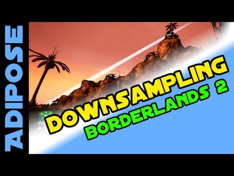 Borderlands 2: How to get better graphics: DownSampling Tutorial