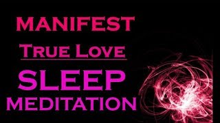 ★MANIFEST TRUE LOVE★ Sleep Meditation ~ Attract your Soulmate