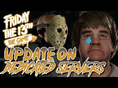 Update on Dedicated Servers   Content Delayed   Friday the 13th: The Game