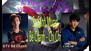 So Sánh Murad Của GTV Bé Chanh - SMG Chi Chi Xem Ai Là Người Chơi Murad Số 1 Thế Giới
