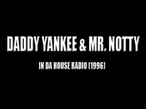 Daddy Yankee y MR Notty In Da' House Mag.Radio) (1996)