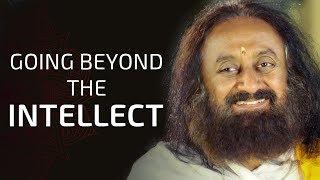 Going Beyond The Intellect | Wisdom Talk By Gurudev