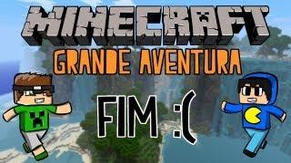Minecraft: Grande Aventura - FIM :( Parte 12