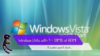 Windows Vista with 4, 8, 16, 32, 64, 128MB RAM!
