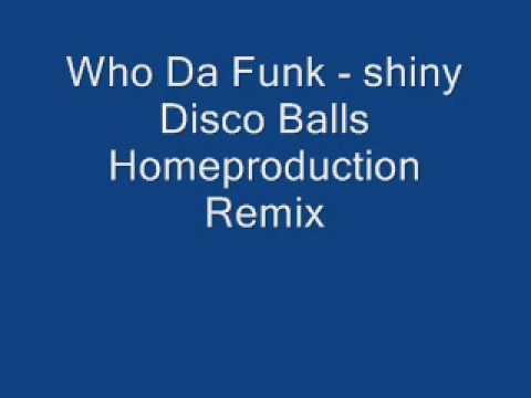 Who Da Funk - Shiny Disco Balls Homeproduction 2009 Remix