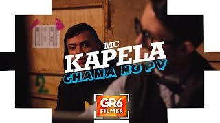 MC Kapela - Chama no PV (GR6 Filmes)
