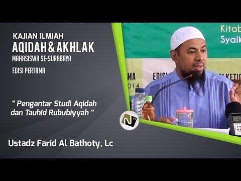 Pengantar Studi Aqidah Dan Tauhid Rububiyyah - Ustadz Farid Al Bathoty, Lc