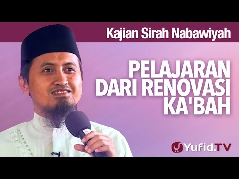 Kajian Sejarah Nabi Muhammad: Pelajaran Dari Renovasi Ka'bah - Ustadz Abdullah Zaen, MA