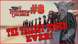The Tomorrow Children Gameplay (PS4) Part 8 - THE TALLEST TOWER EVER! - The Scenic View Trophy