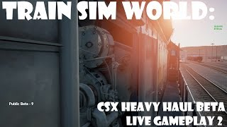 Train Sim World: CSX Heavy Haul Beta LIVE gameplay 2 - Full HD 1080P 60FPS!
