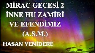 Hasan Yenidere - Mirac Gecesi 2 - İnne Hu Zamiri ve Efendimiz (A.S.M.)