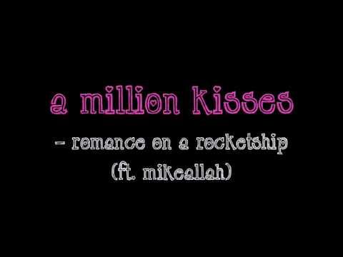 Romance On A Rocketship - A Million Kisses (ft. Mikeallah)