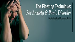 The Floating Technique: For Anxiety & Panic Disorder