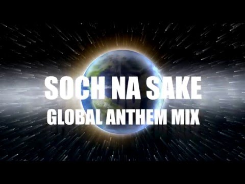 SOCH NA SAKE - DJ REME'S   GLOBAL ANTHEM REMIX