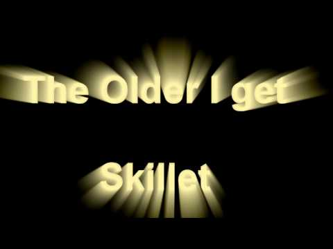 The Older I Get by SKillet Lyrics