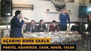 AÇARINI BƏRK SAXLA (Perviz, Agamirze, Zaur, Nesib, Taleh) Meyxana 2017
