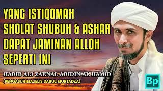 Jaminan Bagi Yang Sholat Shubuh dan Ashar - Habib Ali Zaenal Abidin Al Hamid
