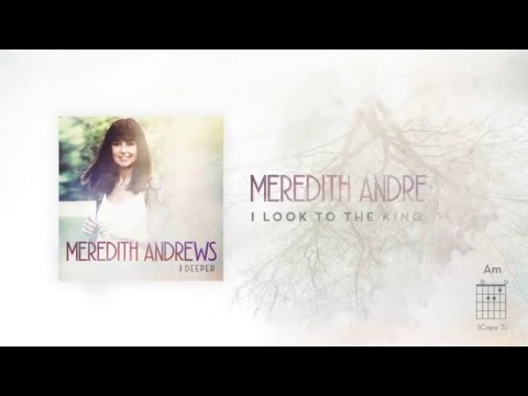 Meredith Andrews - I Look To the King [Official Lyric Video] w/ chords