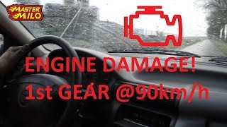Shifting in 1st gear @ 90km/h -Engine damage!-