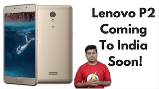Lenovo P2 Expected India Launch Date, Price, First Opinion | Gadgets To Use