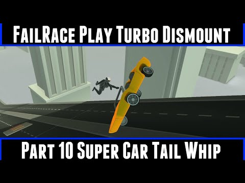 FailRace Play Turbo Dismount Part 10 SuperCar Tail Whip