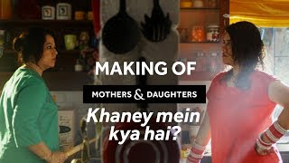 Making of Khaney Mein Kya Hai? | Mothers & Daughters