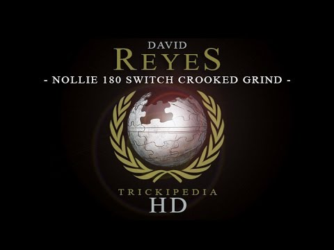 David Reyes: Trickipedia - Nollie 180 Switch Crooked Grind