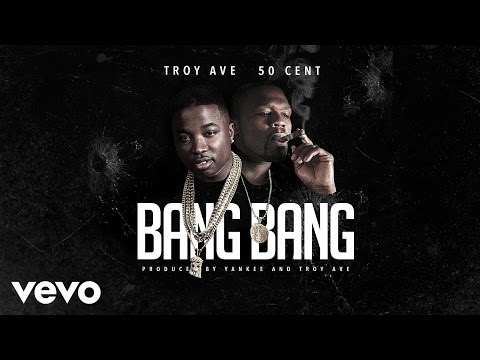 Troy Ave - Bang Bang ft. 50 Cent