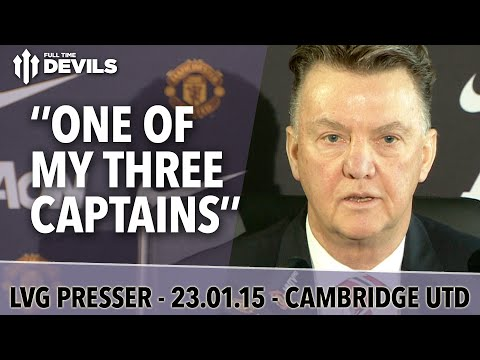 ''One Of My Three Captains'' | Cambridge vs Manchester United FA Cup | Van Gaal Press Conference