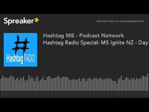 Hashtag Radio Special: MS Ignite NZ - Day 2