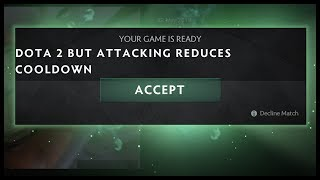 Dota 2 But Attacking Reduces Cooldowns