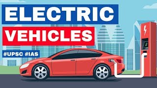 Electric Vehicles in India, Can EVs solve India's Air Pollution & Oil Import Bill issues? #UPSC