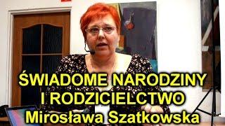 ŚWIADOME NARODZINY I RODZICIELSTWO - Mirosława Szatkowska