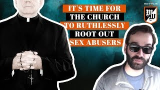 It's Time for the Church to Ruthlessly Root Out Sex Abusers | The Matt Walsh Show Ep. 84